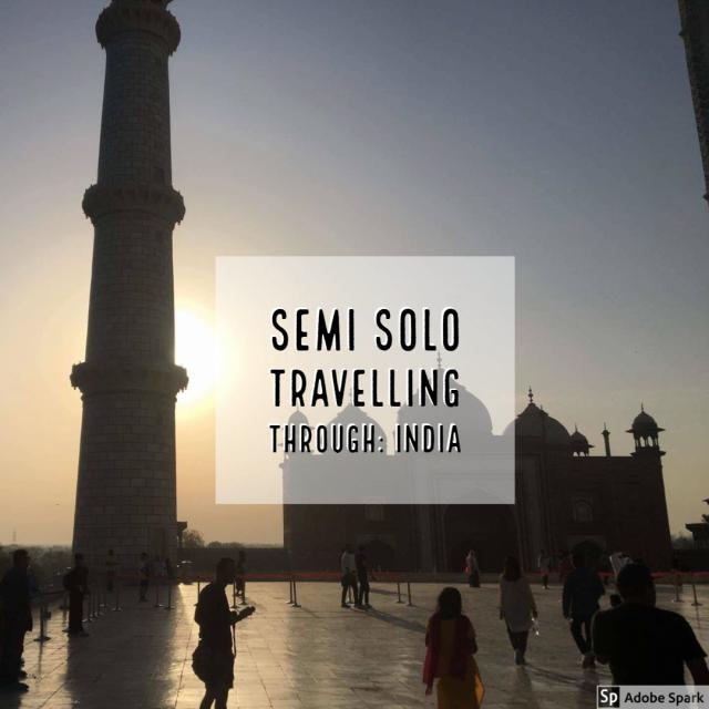 semi solo travelling through: India